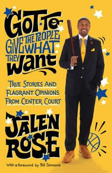 Got to Give the People What They Want: True Stories and Flagrant Opinions from Center Court True Stories and Flagrant Opinions from Center Court, Jalen Rose