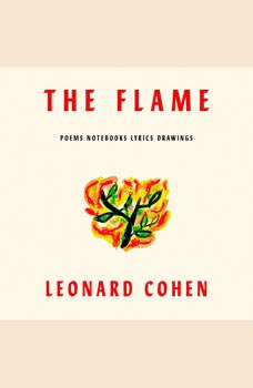 The Flame: Poems Notebooks Lyrics Drawings Poems Notebooks Lyrics Drawings, Leonard Cohen
