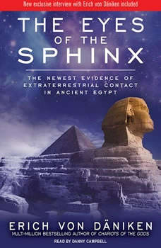 The Eyes of the Sphinx: The Newest Evidence of Extraterrestrial Contact in Ancient Egypt, Erich von Daniken