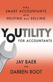 Youtility for Accountants: Why Smart Accountants Are Helping, Not Selling, Jay Baer