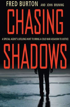 Chasing Shadows: A Special Agent's Lifelong Hunt to Bring a Cold War Assassin to Justice, Fred Burton
