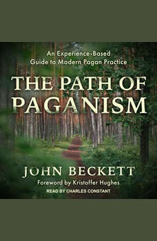 The Path of Paganism: An Experience-Based Guide to Modern Pagan Practice, John Beckett