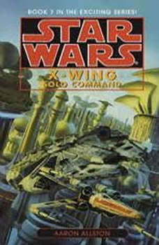 Star Wars: X-Wing: Solo Command: Book 7 Book 7, Aaron Allston