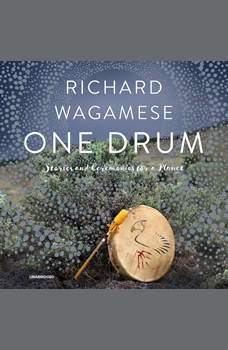 One Drum: Stories and Ceremonies for a Planet, Richard Wagamese