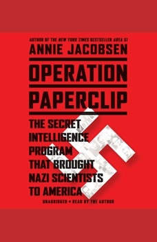 Operation Paperclip: The Secret Intelligence Program that Brought Nazi Scientists to America, Annie Jacobsen