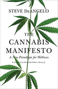 The Cannabis Manifesto: A New Paradigm for Wellness, Steve DeAngelo