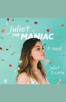 Juliet the Maniac: A Novel, Juliet Escoria