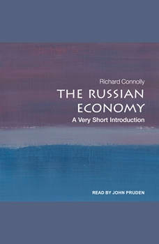 The Russian Economy: A Very Short Introduction, Richard Connolly