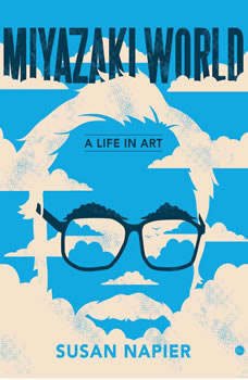 Miyazakiworld: A Life in Art, Susan Napier
