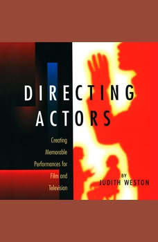 Directing Actors: Creating Memorable Performances for Film and Television, Judith Weston