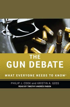 The Gun Debate: What Everyone Needs to Know, Philip J. Cook