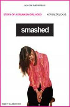 Smashed: Story of a Drunken Girlhood Story of a Drunken Girlhood, Koren Zailckas