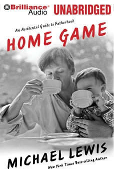 Home Game: An Accidental Guide to Fatherhood, Michael Lewis