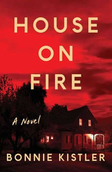 House on Fire: A Novel, Bonnie Kistler