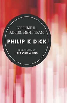 Volume II: Adjustment Team, Philip K. Dick