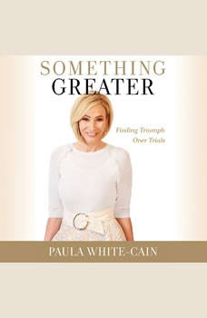 Something Greater: Finding Triumph over Trials, Paula White-Cain