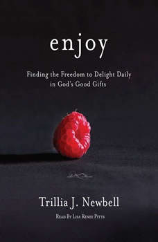 Enjoy: Finding the Freedom to Delight Daily in God's Good Gifts Finding the Freedom to Delight Daily in God's Good Gifts, Trillia J. Newbell