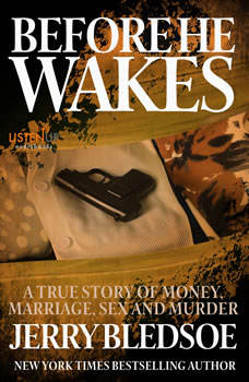 Before He Wakes: A True Story of Money, Marriage, Sex and Murder, Jerry Bledsoe