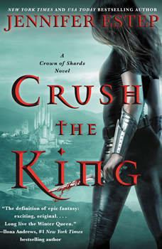 Crush the King: A Crown of Shards Novel, Jennifer Estep