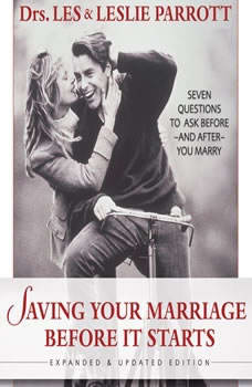 Saving Your Marriage Before It Starts: Seven Questions to Ask Before---and After---You Marry Seven Questions to Ask Before---and After---You Marry, Les and Leslie Parrott