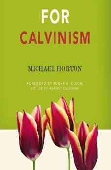 For Calvinism, Michael Horton