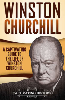 Winston Churchill: A Captivating Guide to the Life of Winston Churchill, Captivating History