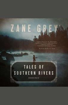 Tales of Southern Rivers, Zane Grey