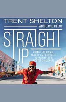 Straight Up: Honest, Unfiltered, As-Real-As-I-Can-Put-It Advice for Life's Biggest Challenges, Trent Shelton