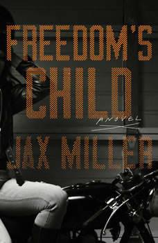Freedom's Child: A Novel, Jax Miller