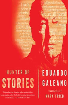 Hunter of Stories, Eduardo Galeano