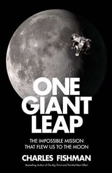 One Giant Leap: The Impossible Mission That Flew Us to the Moon, Charles Fishman