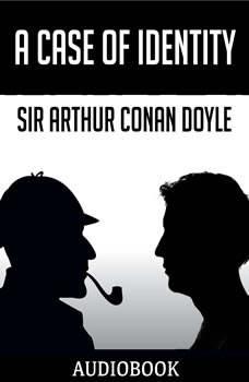 A Case of Identity, Sir Arthur Conan Doyle