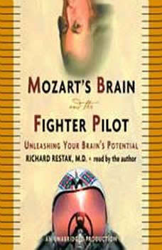 Mozart's Brain and the Fighter Pilot: Unleashing Your Brain's Potential, Richard Restak, M.D.