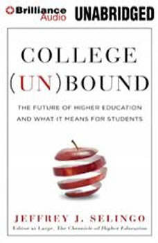 College (Un)Bound: The Future of Higher Education and What It Means for Students, Jeffrey J. Selingo