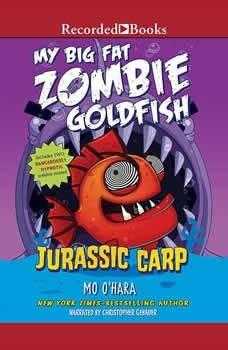 My Big Fat Zombie Goldfish: Jurassic Carp, Mo O'Hara