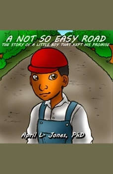 A Not So Easy Road: The Story of a Little Boy Who Kept His Promise, April Jones