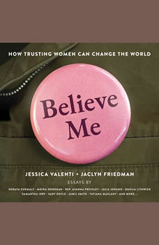 Believe Me: How Trusting Women Can Change the World, Jessica Valenti