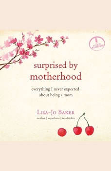 Surprised by Motherhood: Everything I Never Expected about Being a Mom, Lisa-Jo Baker