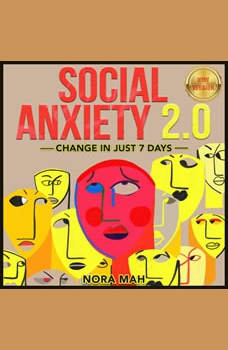 SOCIAL ANXIETY 2.0. Change in Just 7 Days.: Improve Your Social Skills, Win Shyness & Anxiety Forever. Proven Techniques, Powerful Hypnosis & Magnetic Charisma for Building Your Social Circles Fast. NEW VERSION, NORA MAH
