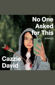 No One Asked for This: Essays, Cazzie David