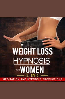 Weight Loss Hypnosis for Women: Love Yourself and Say No to Emotional Eating, 2 in 1, Meditation and Hypnosis Productions