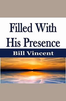 Filled With His Presence, Bill Vincent