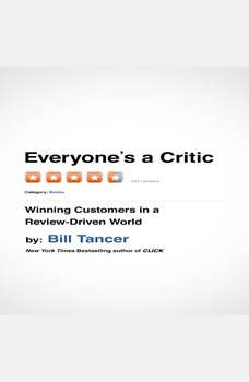 Everyone's a Critic: Winning Customers in a Review-Driven World, Bill Tancer