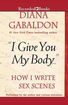 I Give You My Body: How I Write Sex Scenes, Diana Gabaldon