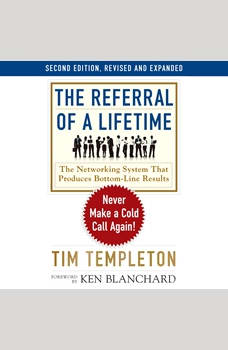 The Referral of a Lifetime: Never Make a Cold Call Again!, Tim Templeton