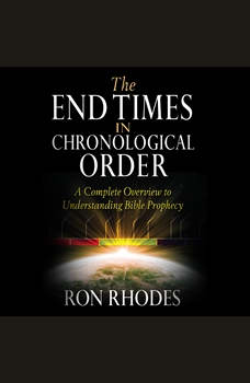 End Times in Chronological Order, The: A Complete Overview to Understanding Bible Prophecy, Ron Rhodes