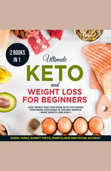 Ultimate Keto and Weight Loss for Beginners 2 Books in 1: Lose Weight fast for Good with the Hidden Strategies contained in this Epic Bundle, Daniel Parks