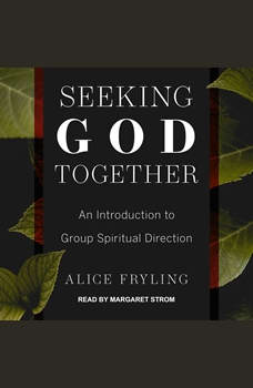 Seeking God Together: An Introduction to Group Spiritual Direction, Alice Fryling