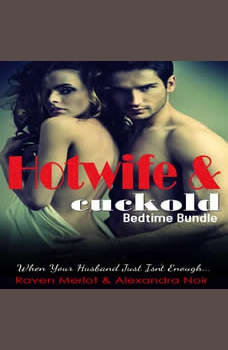Hotwife and cuckold Bedtime Bundle: Sometimes Your Husband Just Isn't Enough, Raven Merlot