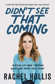Didn't See That Coming: Putting Life Back Together When Your World Falls Apart, Rachel Hollis